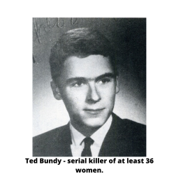 Ted Bundy - serial killer of at least 36 women.